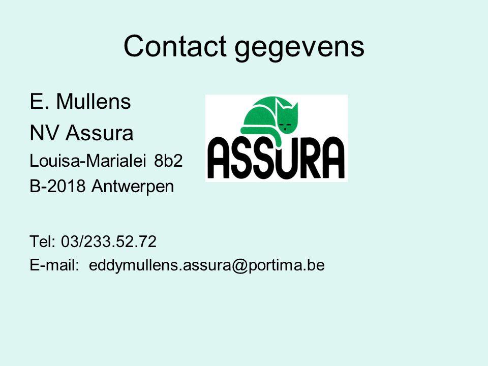 Contact gegevens E. Mullens NV Assura Louisa-Marialei 8b2 B-2018 Antwerpen Tel: 03/233.52.72 E-mail: eddymullens.assura@portima.be