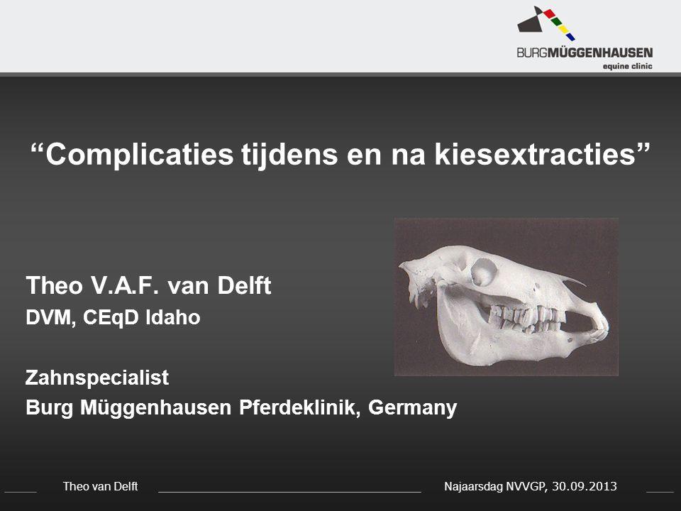 """Theo van Delft Najaarsdag NVVGP, 30.09.2013 """"Complicaties tijdens en na kiesextracties"""" Theo V.A.F. van Delft DVM, CEqD Idaho Zahnspecialist Burg Mügg"""