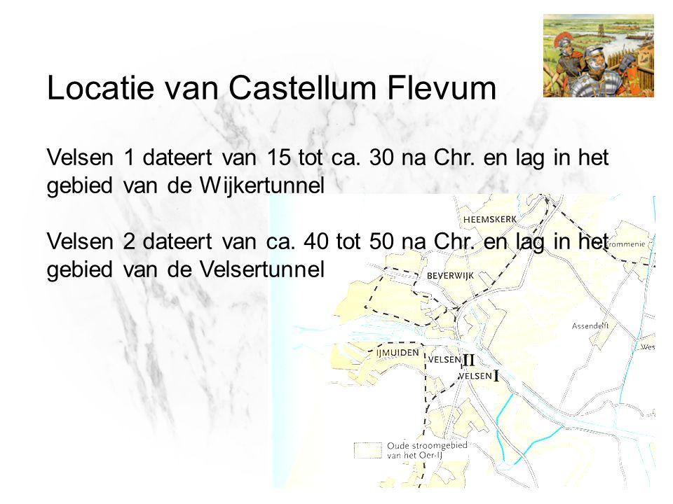 Locatie van Castellum Flevum Velsen 1 dateert van 15 tot ca. 30 na Chr. en lag in het gebied van de Wijkertunnel Velsen 2 dateert van ca. 40 tot 50 na
