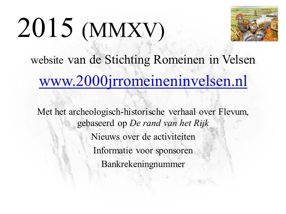 2015 (MMXV) website van de Stichting Romeinen in Velsen www.2000jrromeineninvelsen.nl Met het archeologisch-historische verhaal over Flevum, gebaseerd