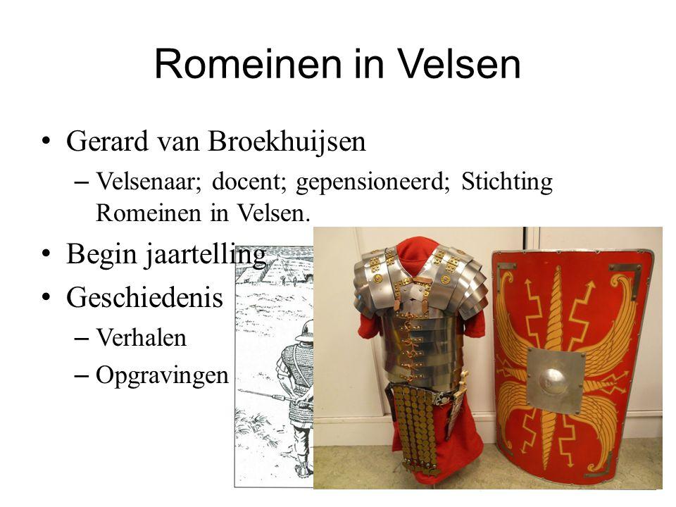 Romeinen in Velsen Gerard van Broekhuijsen – Velsenaar; docent; gepensioneerd; Stichting Romeinen in Velsen. Begin jaartelling Geschiedenis – Verhalen