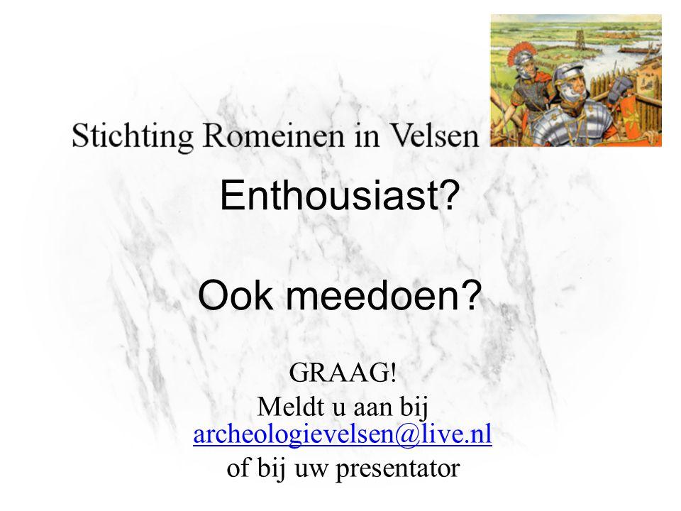 Enthousiast? Ook meedoen? GRAAG! Meldt u aan bij archeologievelsen@live.nl archeologievelsen@live.nl of bij uw presentator