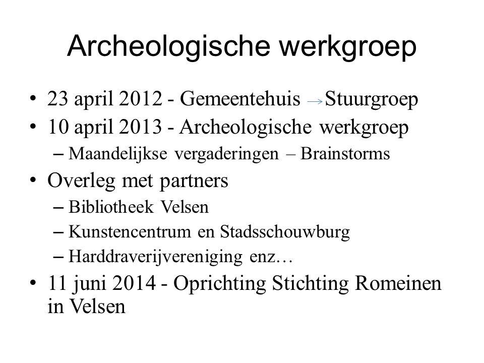 Archeologische werkgroep 23 april 2012 - Gemeentehuis Stuurgroep 10 april 2013 - Archeologische werkgroep – Maandelijkse vergaderingen – Brainstorms O