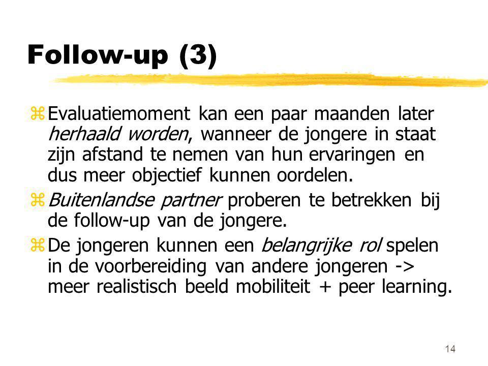 14 Follow-up (3) zEvaluatiemoment kan een paar maanden later herhaald worden, wanneer de jongere in staat zijn afstand te nemen van hun ervaringen en