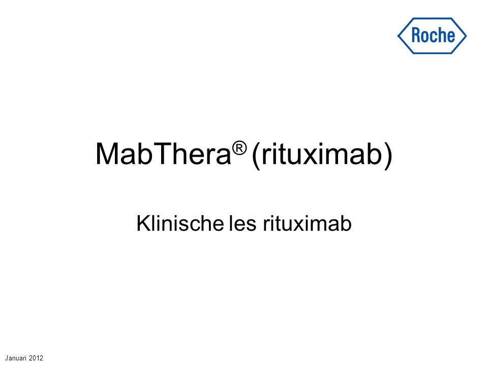 MabThera ® (rituximab) Klinische les rituximab Januari 2012