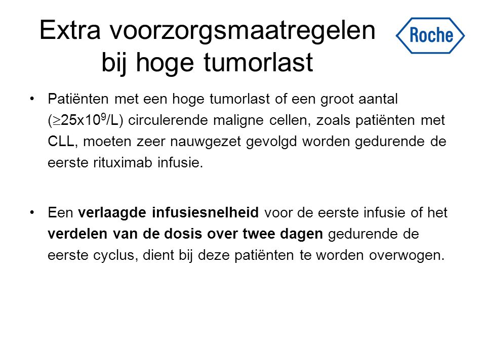 Extra voorzorgsmaatregelen bij hoge tumorlast Patiënten met een hoge tumorlast of een groot aantal (  25x10 9 /L) circulerende maligne cellen, zoals