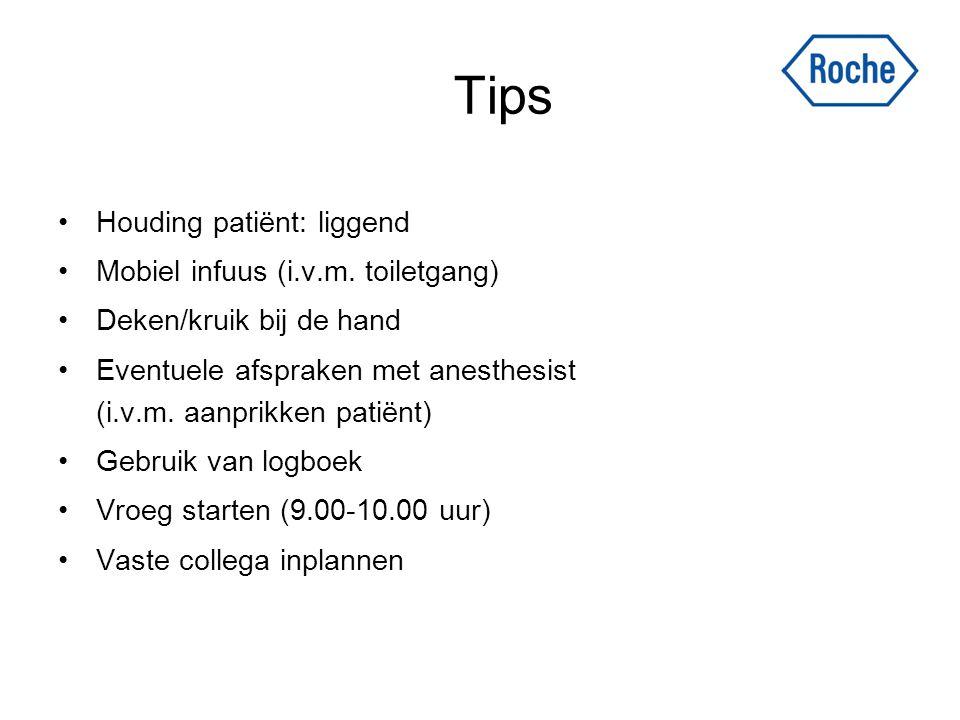 Tips Houding patiënt: liggend Mobiel infuus (i.v.m. toiletgang) Deken/kruik bij de hand Eventuele afspraken met anesthesist (i.v.m. aanprikken patiënt