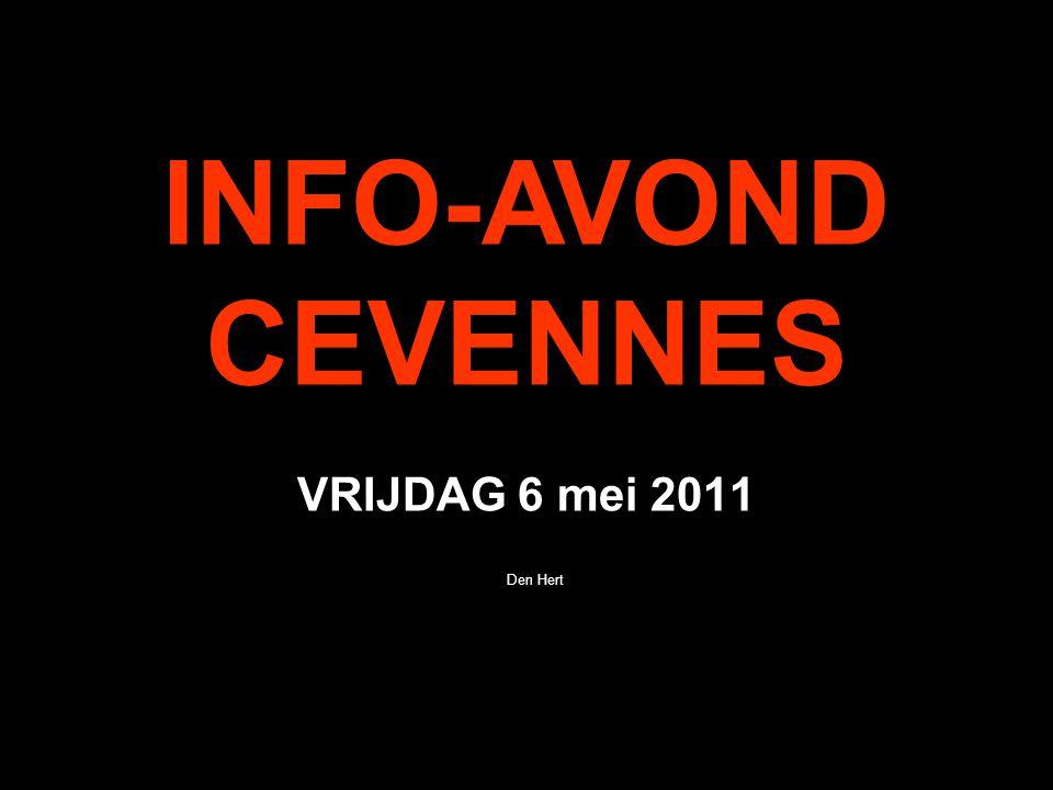 VRIJDAG 6 mei 2011 Den Hert INFO-AVOND CEVENNES