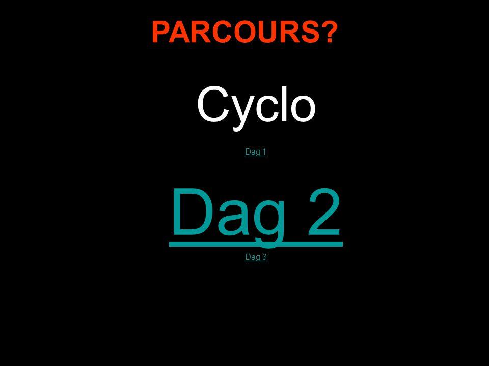 PARCOURS? Cyclo Dag 1 Dag 2ag 2 Dag 3