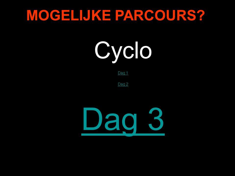 MOGELIJKE PARCOURS Cyclo Dag 1 Dag 2ag 2 Dag 3