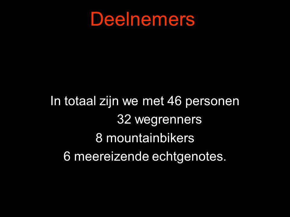 In totaal zijn we met 46 personen 32 wegrenners 8 mountainbikers 6 meereizende echtgenotes. Deelnemers