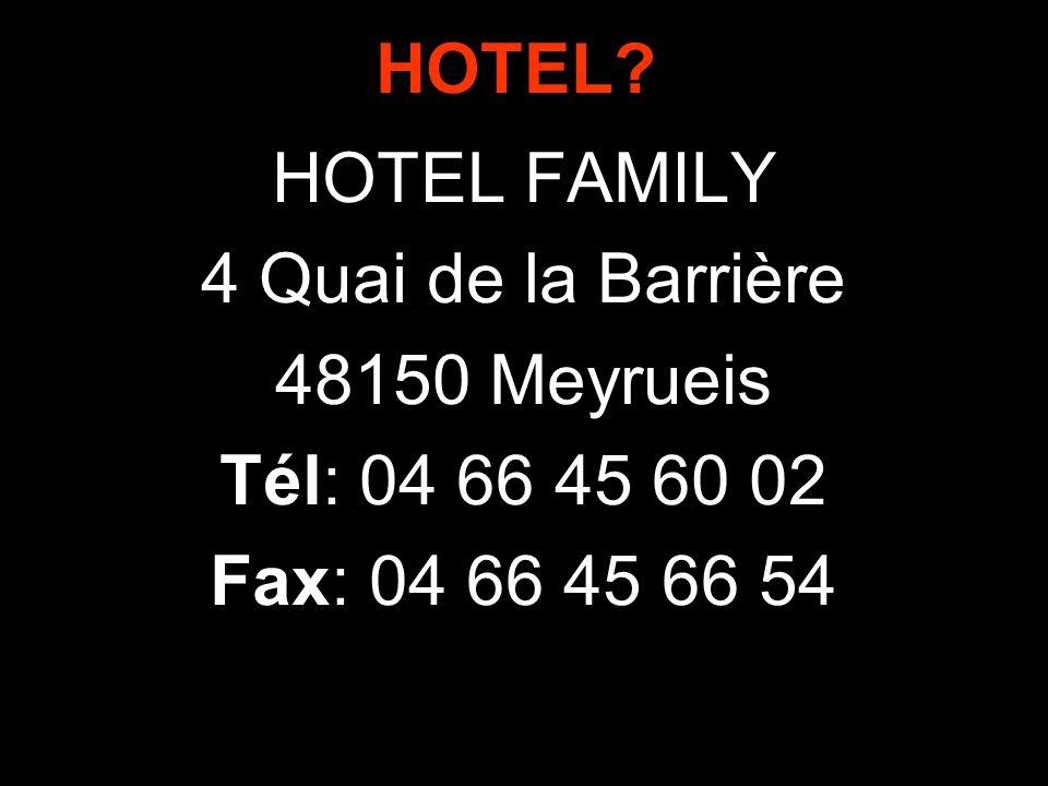 HOTEL FAMILY 4 Quai de la Barrière 48150 Meyrueis Tél: 04 66 45 60 02 Fax: 04 66 45 66 54 HOTEL?