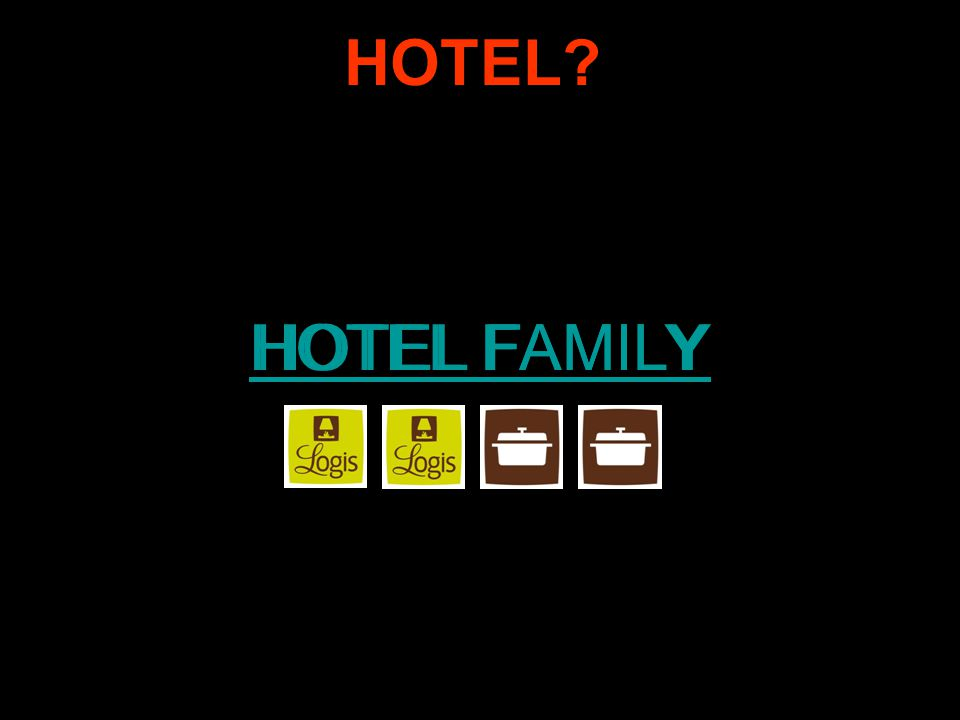 HOTEL FAMILY HOTEL? HOTEL FAMILY