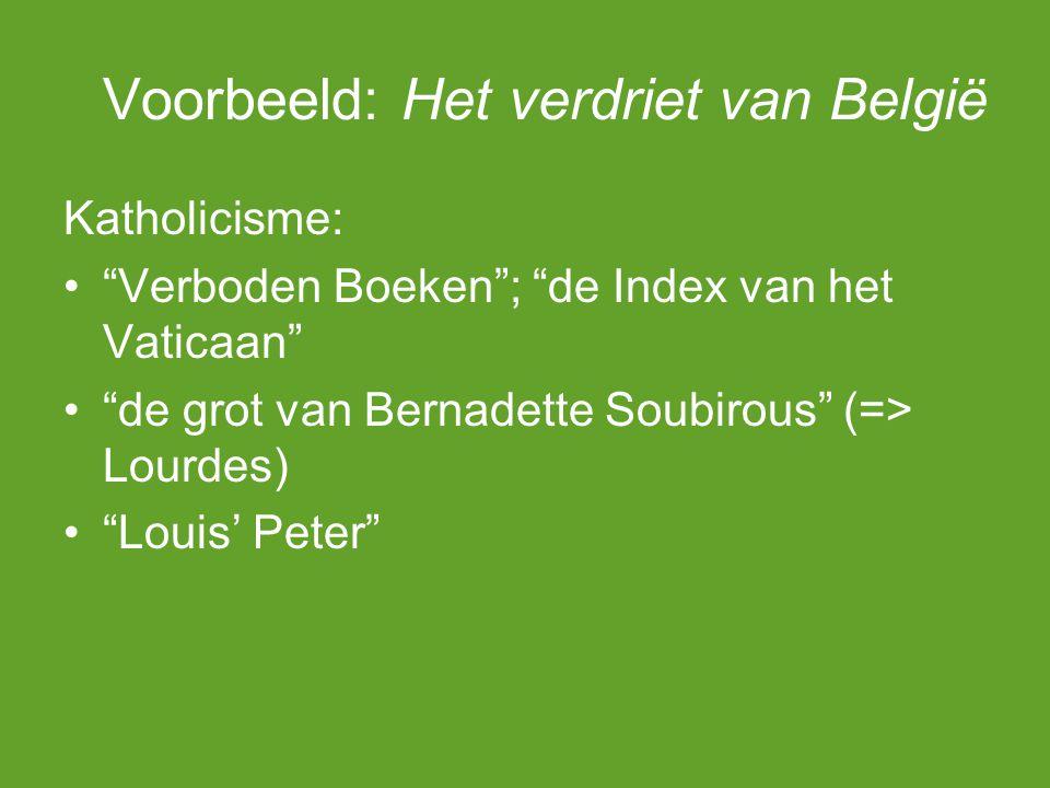 Voorbeeld: Het verdriet van België Katholicisme: Verboden Boeken ; de Index van het Vaticaan de grot van Bernadette Soubirous (=> Lourdes) Louis' Peter