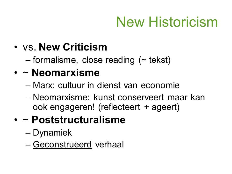 New Historicism vs. New Criticism –formalisme, close reading (~ tekst) ~ Neomarxisme –Marx: cultuur in dienst van economie –Neomarxisme: kunst conserv