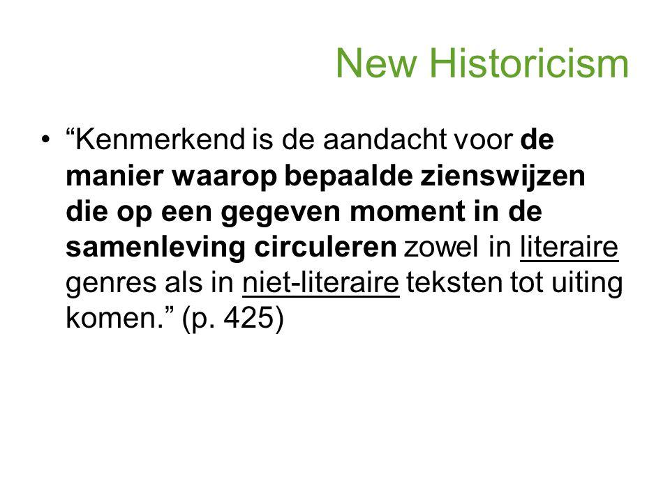 New Historicism Kenmerkend is de aandacht voor de manier waarop bepaalde zienswijzen die op een gegeven moment in de samenleving circuleren zowel in literaire genres als in niet-literaire teksten tot uiting komen. (p.