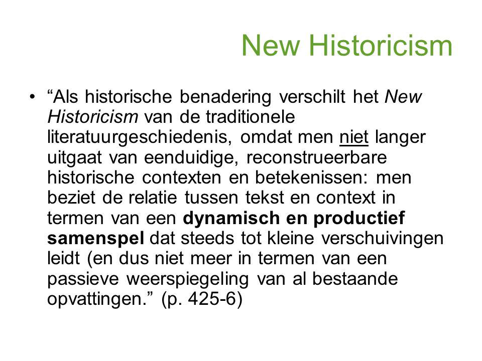 """New Historicism """"Als historische benadering verschilt het New Historicism van de traditionele literatuurgeschiedenis, omdat men niet langer uitgaat va"""