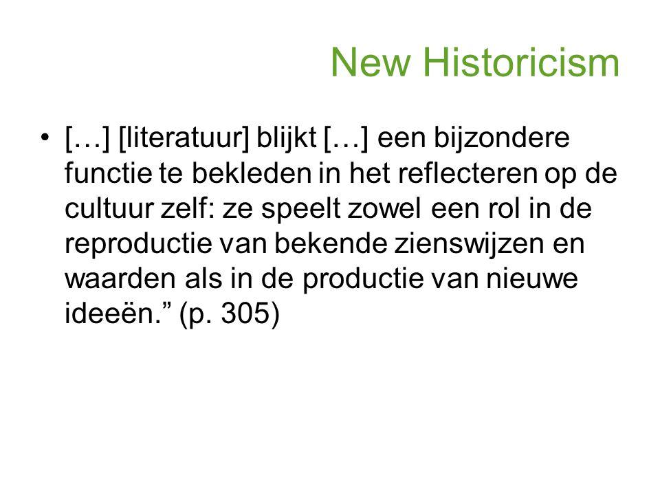 New Historicism […] [literatuur] blijkt […] een bijzondere functie te bekleden in het reflecteren op de cultuur zelf: ze speelt zowel een rol in de re