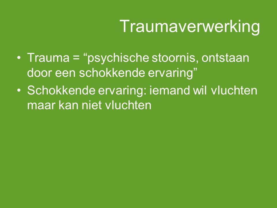 Traumaverwerking Trauma = psychische stoornis, ontstaan door een schokkende ervaring Schokkende ervaring: iemand wil vluchten maar kan niet vluchten