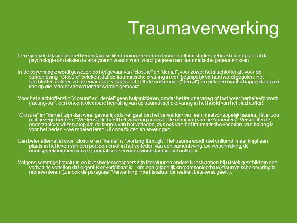 Traumaverwerking Een speciale tak binnen het hedendaagse literatuuronderzoek en binnen cultural studies gebruikt concepten uit de psychologie om teksten te analyseren waarin vorm wordt gegeven aan traumatische gebeurtenissen.