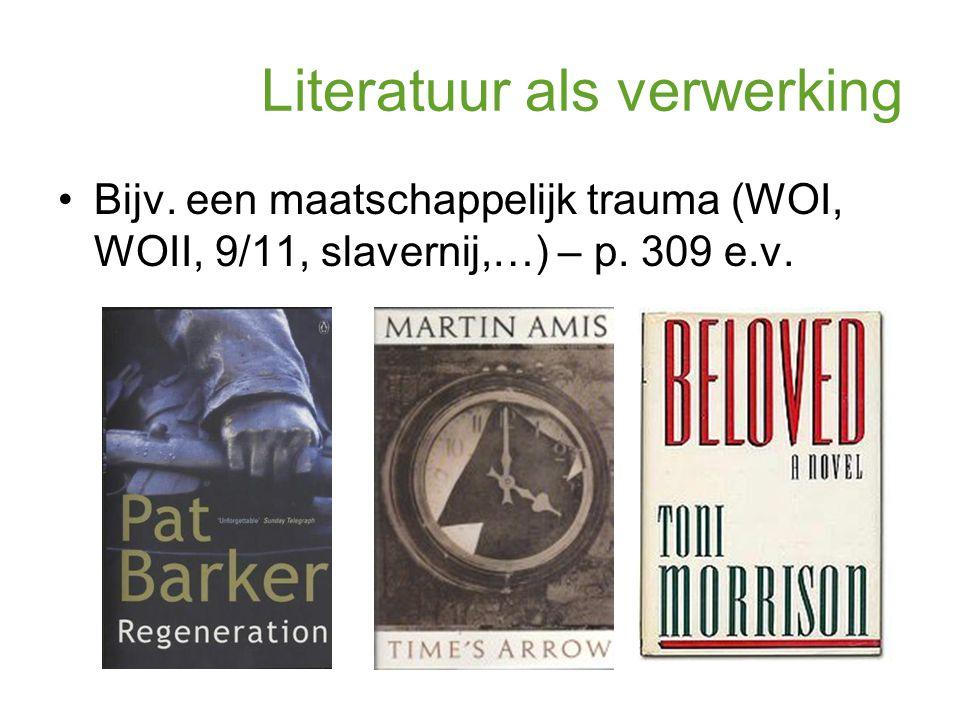 Literatuur als verwerking Bijv. een maatschappelijk trauma (WOI, WOII, 9/11, slavernij,…) – p. 309 e.v.