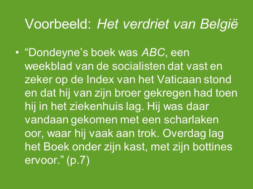 Voorbeeld: Het verdriet van België Dondeyne's boek was ABC, een weekblad van de socialisten dat vast en zeker op de Index van het Vaticaan stond en dat hij van zijn broer gekregen had toen hij in het ziekenhuis lag.