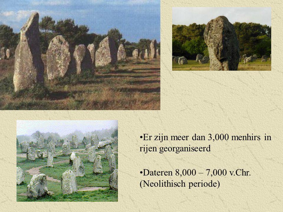 Er zijn meer dan 3,000 menhirs in rijen georganiseerd Dateren 8,000 – 7,000 v.Chr. (Neolithisch periode)