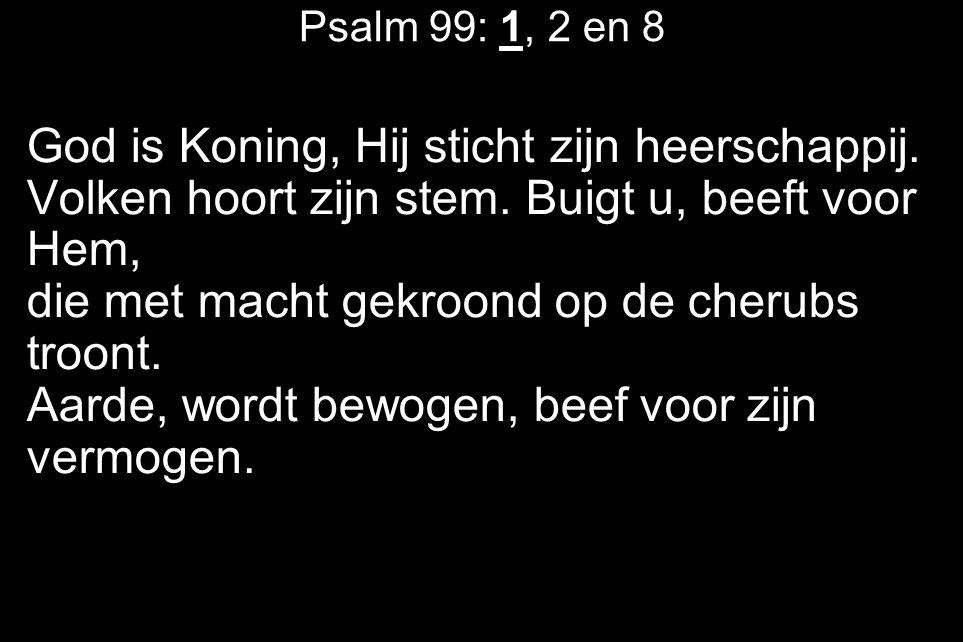 Psalm 99: 1, 2 en 8 God is Koning, Hij sticht zijn heerschappij.
