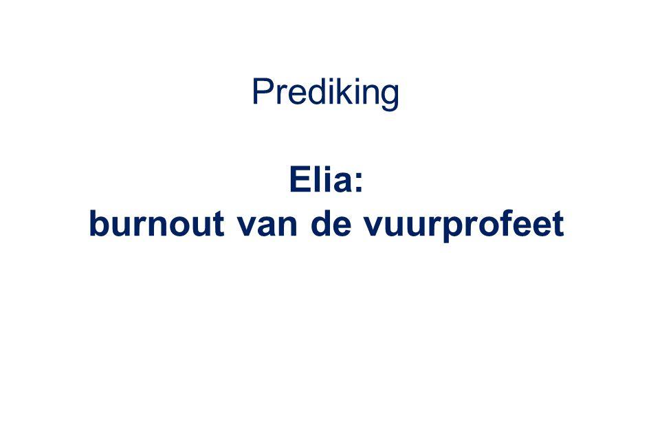 Prediking Elia: burnout van de vuurprofeet
