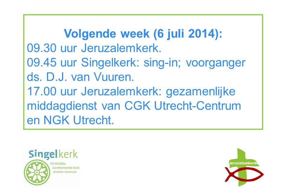 Volgende week (6 juli 2014): 09.30 uur Jeruzalemkerk.