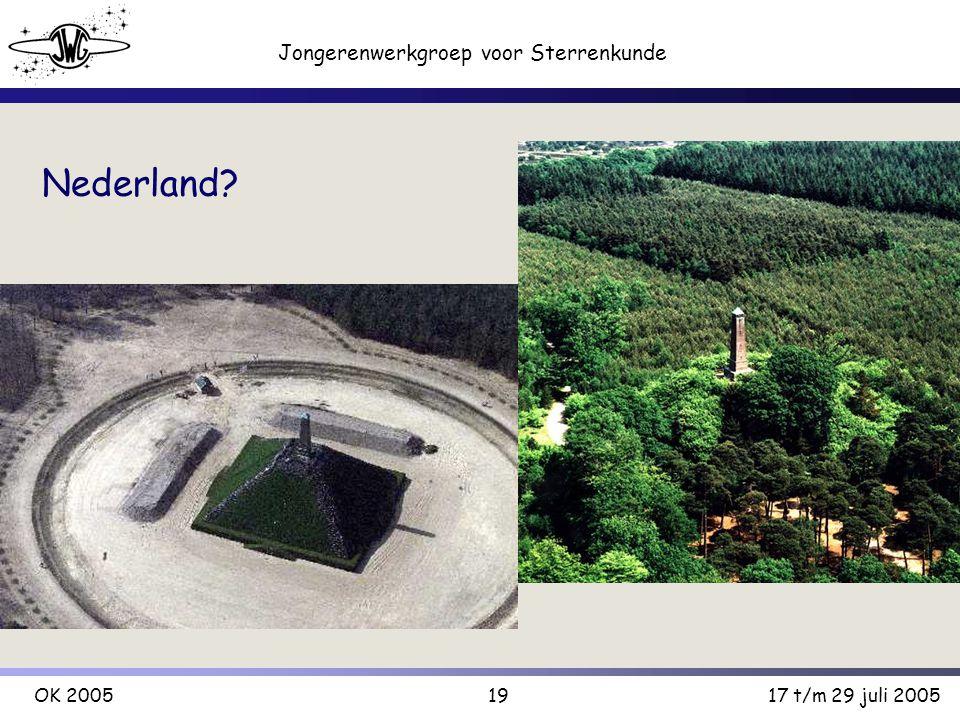 19 Jongerenwerkgroep voor Sterrenkunde OK 200517 t/m 29 juli 2005 Nederland?