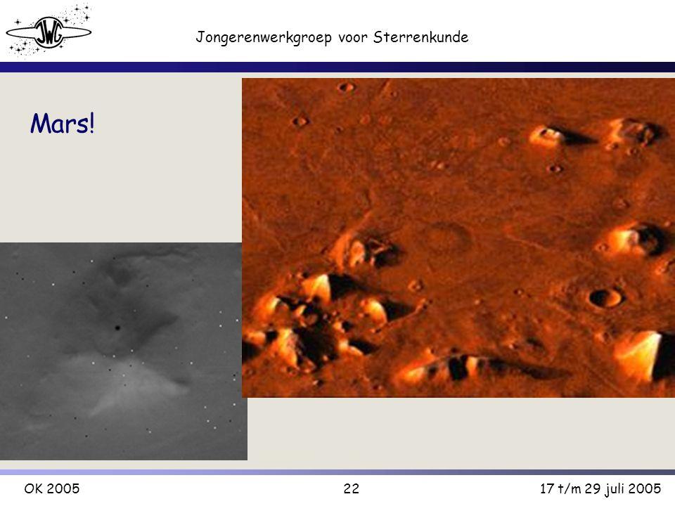 22 Jongerenwerkgroep voor Sterrenkunde OK 200517 t/m 29 juli 2005 Mars!