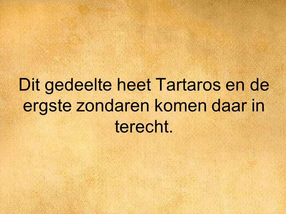 Dit gedeelte heet Tartaros en de ergste zondaren komen daar in terecht.