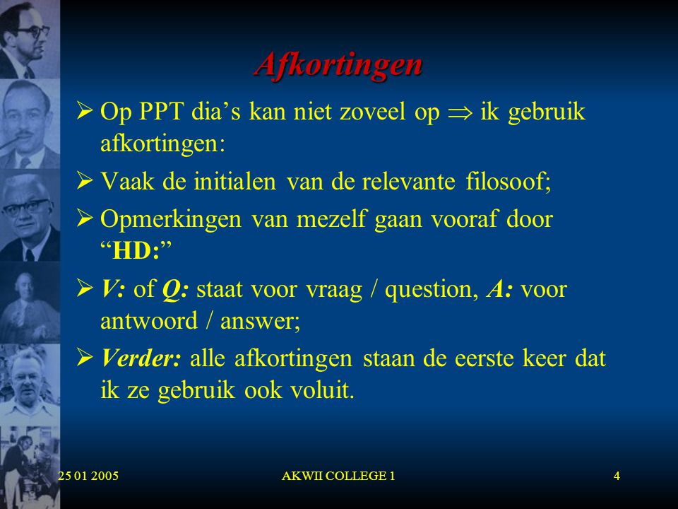 25 01 2005AKWII COLLEGE 14 Afkortingen  Op PPT dia's kan niet zoveel op  ik gebruik afkortingen:  Vaak de initialen van de relevante filosoof;  Op