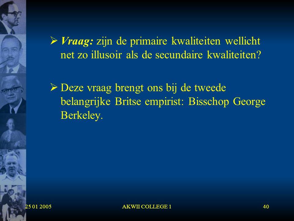 25 01 2005AKWII COLLEGE 140  Vraag: zijn de primaire kwaliteiten wellicht net zo illusoir als de secundaire kwaliteiten?  Deze vraag brengt ons bij