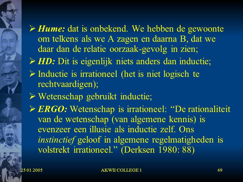 25 01 2005AKWII COLLEGE 149  Hume: dat is onbekend. We hebben de gewoonte om telkens als we A zagen en daarna B, dat we daar dan de relatie oorzaak-g
