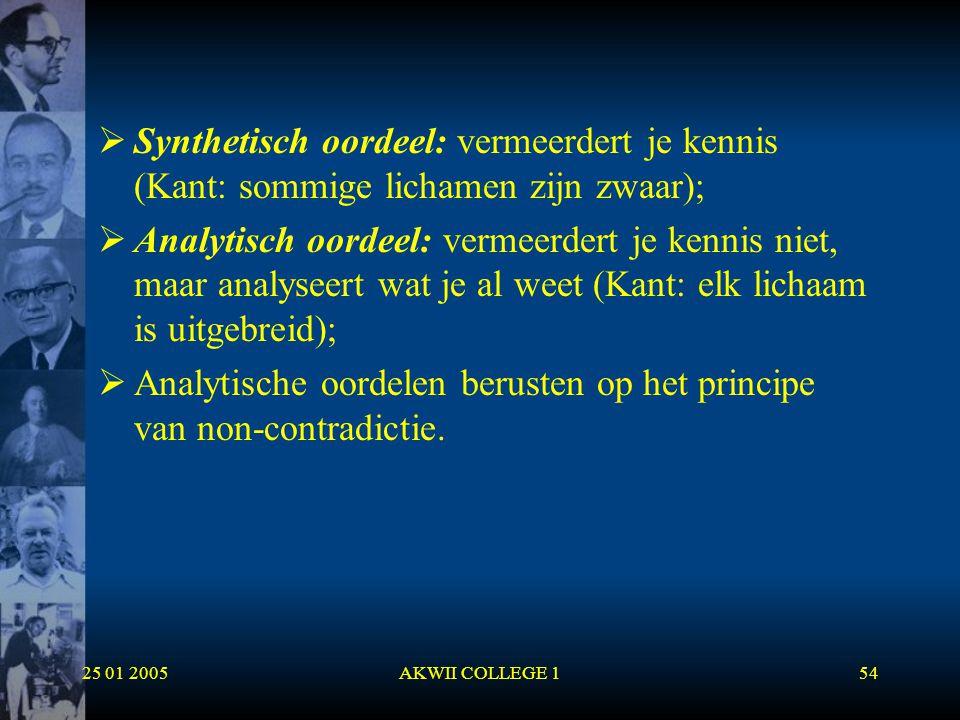 25 01 2005AKWII COLLEGE 154  Synthetisch oordeel: vermeerdert je kennis (Kant: sommige lichamen zijn zwaar);  Analytisch oordeel: vermeerdert je ken