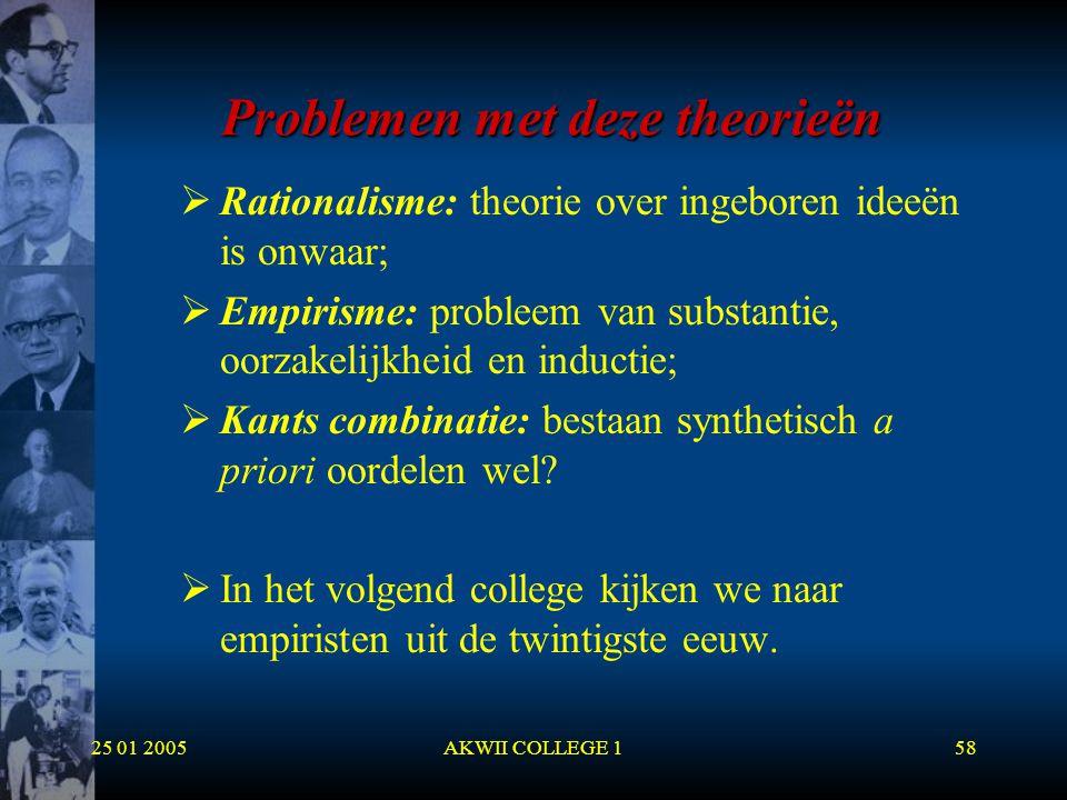 25 01 2005AKWII COLLEGE 158 Problemen met deze theorieën  Rationalisme: theorie over ingeboren ideeën is onwaar;  Empirisme: probleem van substantie