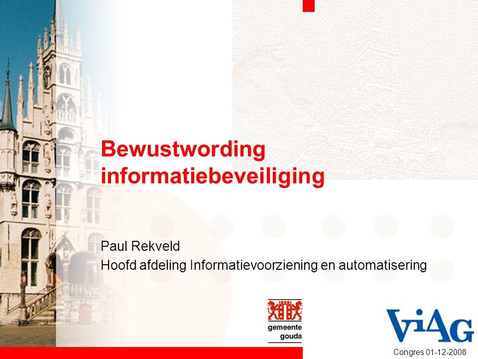Bewustwording informatiebeveiliging Paul Rekveld Hoofd afdeling Informatievoorziening en automatisering Congres 01-12-2008