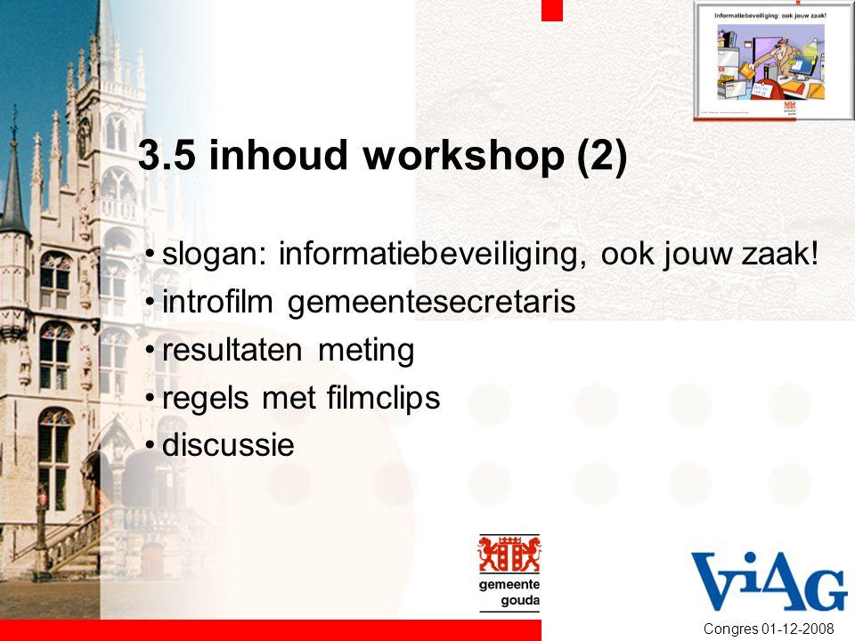 Congres 01-12-2008 3.5 inhoud workshop (2) slogan: informatiebeveiliging, ook jouw zaak! introfilm gemeentesecretaris resultaten meting regels met fil
