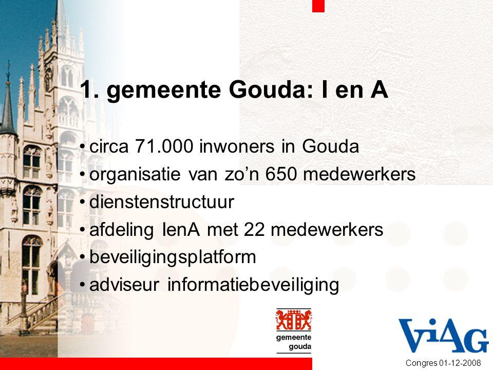 Congres 01-12-2008 1. gemeente Gouda: I en A circa 71.000 inwoners in Gouda organisatie van zo'n 650 medewerkers dienstenstructuur afdeling IenA met 2