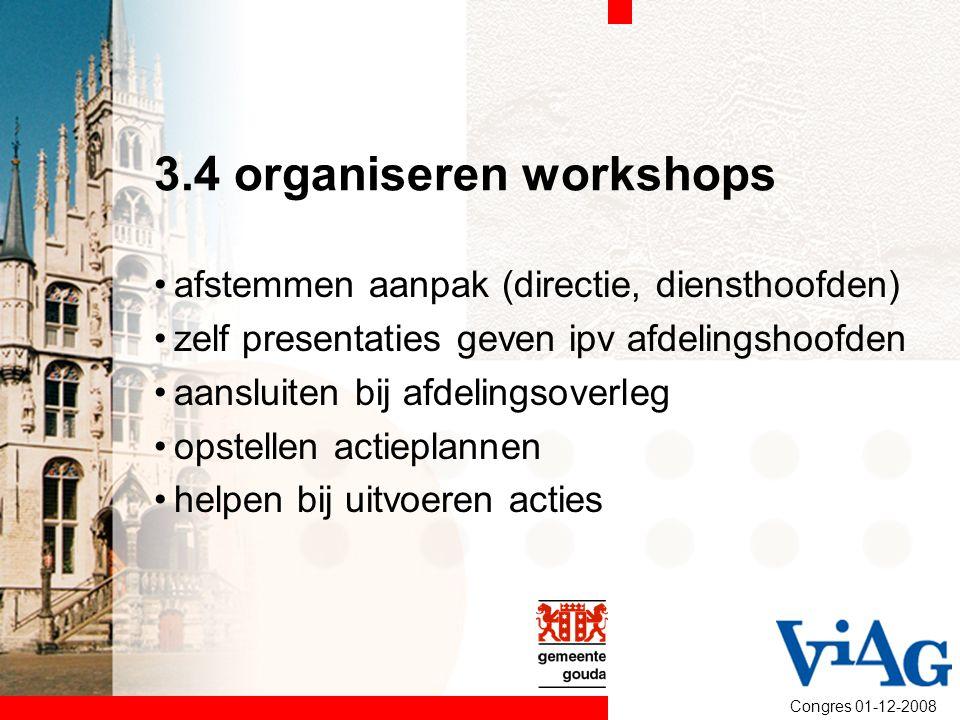 Congres 01-12-2008 3.4 organiseren workshops afstemmen aanpak (directie, diensthoofden) zelf presentaties geven ipv afdelingshoofden aansluiten bij af