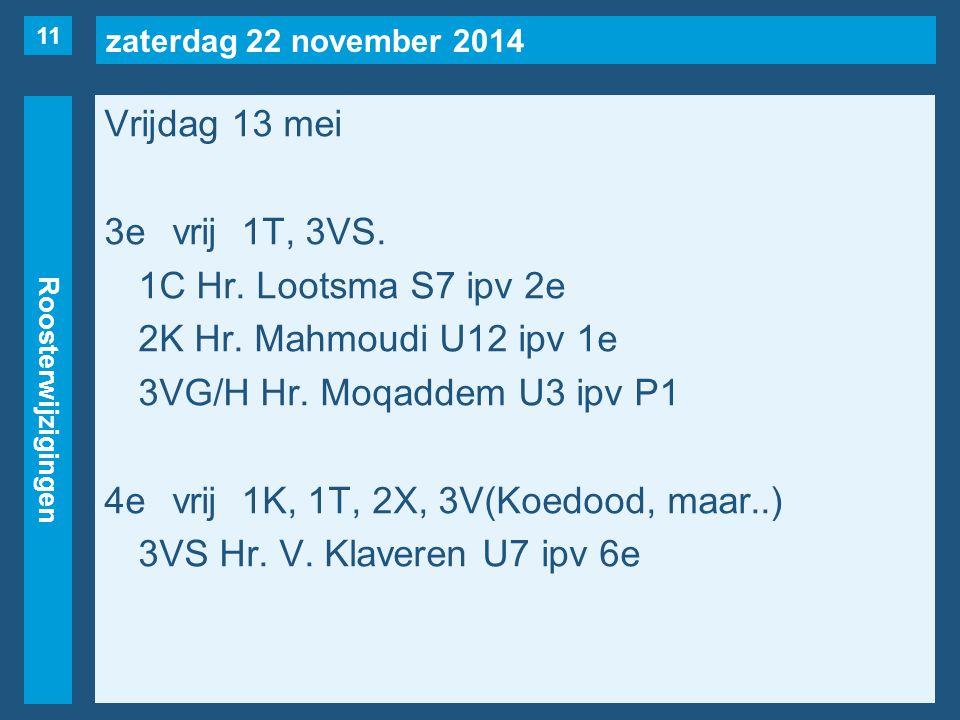 zaterdag 22 november 2014 Roosterwijzigingen Vrijdag 13 mei 3evrij1T, 3VS.
