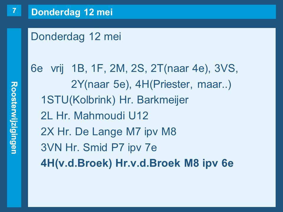 Donderdag 12 mei Roosterwijzigingen Donderdag 12 mei 7evrij1B, 1E, 1STU(Kolbrink), 2M, 2S(naar 1e), 2T, 3VR, 3VS, 3VN(naar 6e), 3HA(naar 3e).