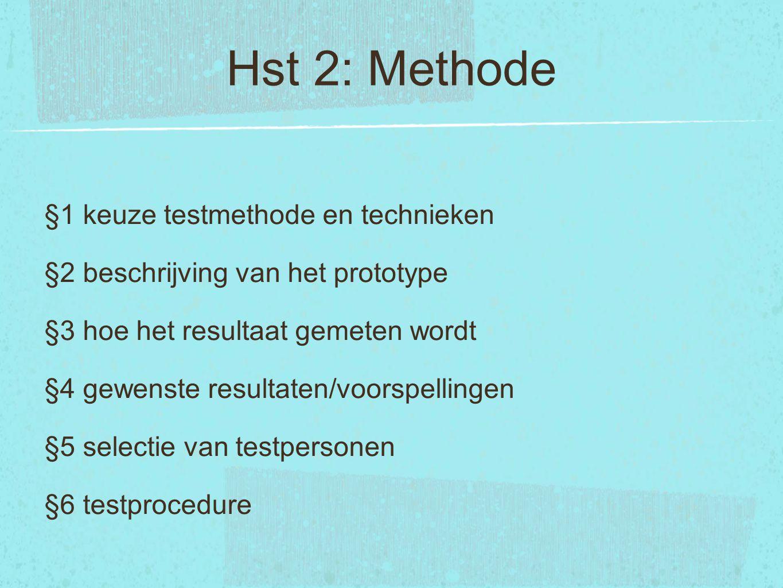 §1 keuze testmethode en technieken §2 beschrijving van het prototype §3 hoe het resultaat gemeten wordt §4 gewenste resultaten/voorspellingen §5 selec