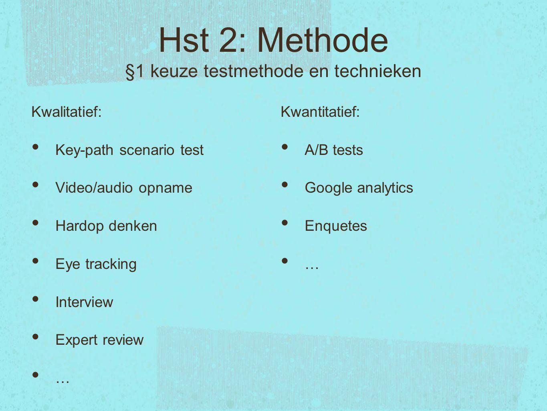 Hst 2: Methode §1 keuze testmethode en technieken Kwalitatief: Key-path scenario test Video/audio opname Hardop denken Eye tracking Interview Expert r