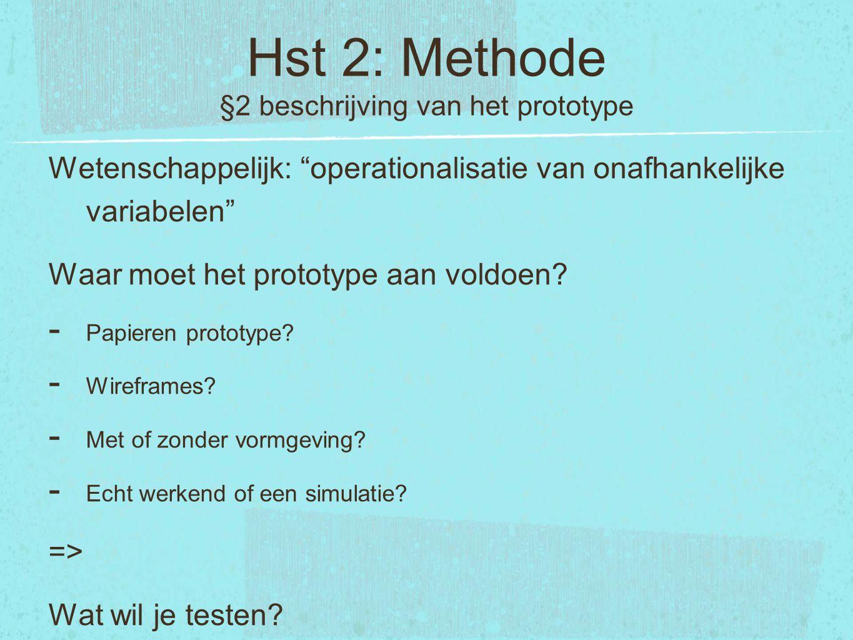 """Hst 2: Methode §2 beschrijving van het prototype Wetenschappelijk: """"operationalisatie van onafhankelijke variabelen"""" Waar moet het prototype aan voldo"""