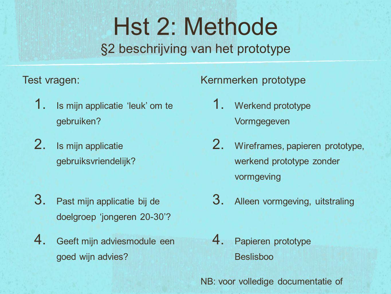 Hst 2: Methode §2 beschrijving van het prototype Test vragen: 1. Is mijn applicatie 'leuk' om te gebruiken? 2. Is mijn applicatie gebruiksvriendelijk?
