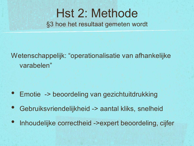 """Hst 2: Methode §3 hoe het resultaat gemeten wordt Wetenschappelijk: """"operationalisatie van afhankelijke varabelen"""" Emotie -> beoordeling van gezichtui"""