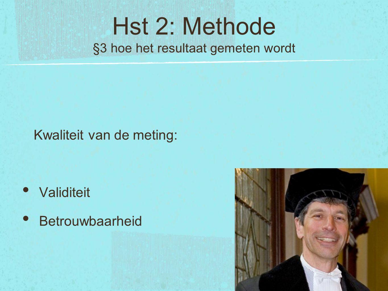 Hst 2: Methode §3 hoe het resultaat gemeten wordt Kwaliteit van de meting: Validiteit Betrouwbaarheid